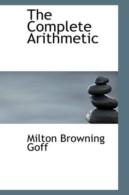 The Complete Arithmetic by Milton Browning Goff