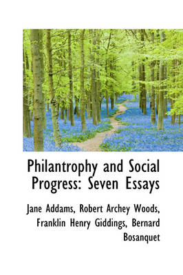Philantrophy and Social Progress Seven Essays by Jane Addams