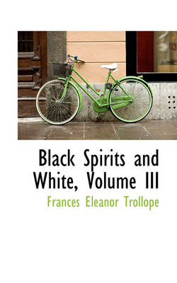 Black Spirits and White, Volume III by Frances Eleanor Trollope