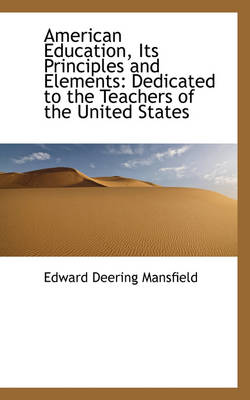 American Education, Its Principles and Elements Dedicated to the Teachers of the United States by Edward Deering Mansfield