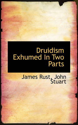 Druidism Exhumed in Two Parts by James Rust