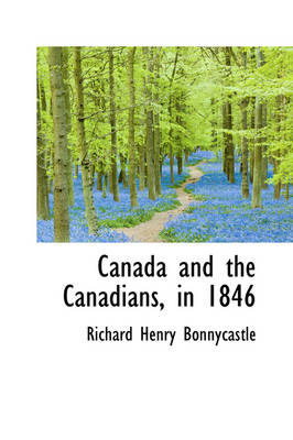 Canada and the Canadians, in 1846 by Richard Henry Bonnycastle