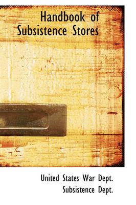 Handbook of Subsistence Stores by Un States War Dept Subsistence Dept