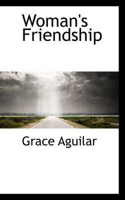Woman's Friendship by Grace Aguilar