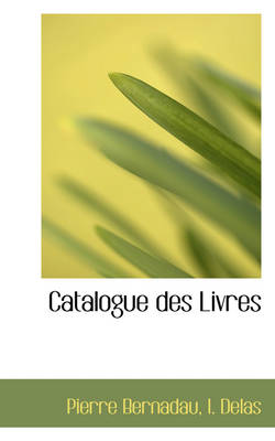 Catalogue Des Livres by Pierre Bernadau