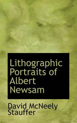 Lithographic Portraits of Albert Newsam by David McNeely Stauffer