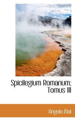 Spicilegium Romanum; Tomus III by Angelo Mai