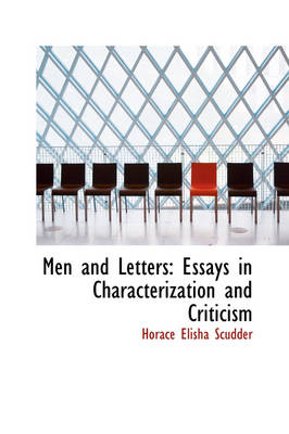 Men and Letters Essays in Characterization and Criticism by Horace Elisha Scudder