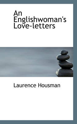 An Englishwoman's Love-Letters by Laurence Housman