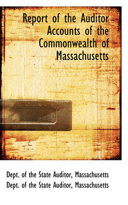 Report of the Auditor Accounts of the Commonwealth of Massachusetts by Dept Of the State Auditor