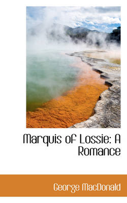 Marquis of Lossie A Romance by George MacDonald