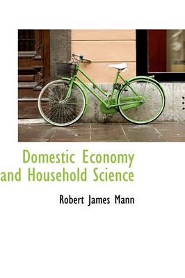 Domestic Economy and Household Science by Robert James Mann