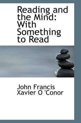 Reading and the Mind With Something to Read by John Francis Xavier O'Conor