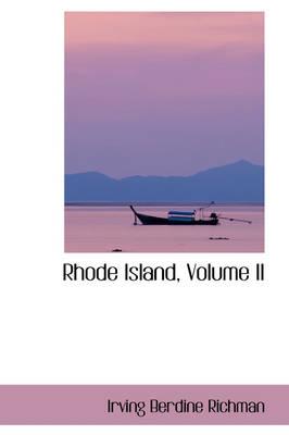 Rhode Island, Volume II by Irving Berdine Richman
