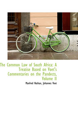 The Common Law of South Africa A Treatise Based on Voet's Commentaries on the Pandects, Volume II by Manfred Nathan