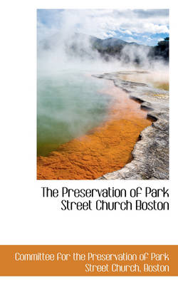 The Preservation of Park Street Church Boston by Committee For the Preservation Church