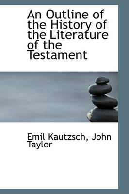 An Outline of the History of the Literature of the Testament by Emil Kautzsch