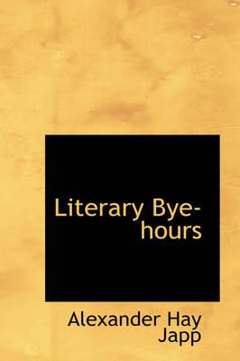 Literary Bye-Hours by Alexander Hay Japp