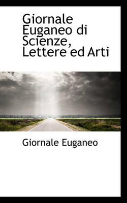 Giornale Euganeo Di Scienze, Lettere Ed Arti by Giornale Euganeo