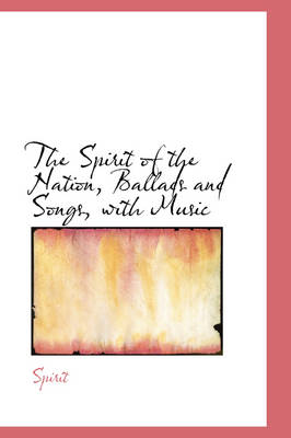 The Spirit of the Nation, Ballads and Songs, with Music by Spirit