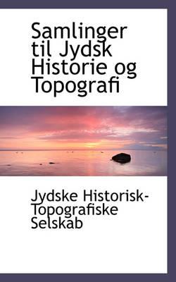 Samlinger Til Jydsk Historie Og Topografi by Jydske Historisk-Topografiske Selskab