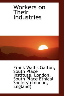 Workers on Their Industries by Frank Wallis Galton