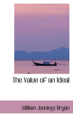 The Value of an Ideal by William Jennings Bryan