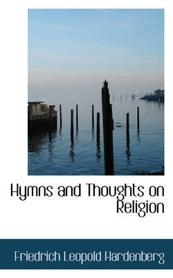 Hymns and Thoughts on Religion by Friedrich Leopold Hardenberg