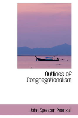 Outlines of Congregationalism by John Spencer Pearsall