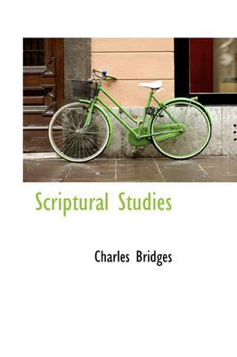 Scriptural Studies by Charles (University of Pennsylvania School of Medicine, USA) Bridges