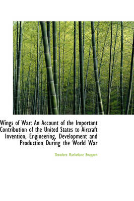 Wings of War An Account of the Important Contribution of the United States to Aircraft Invention, E by Theodore MacFarlane Knappen