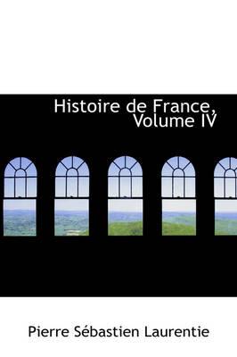 Histoire de France, Volume IV by Pierre Sebastien Laurentie