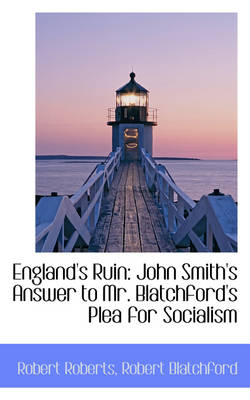 England's Ruin John Smith's Answer to Mr. Blatchford's Plea for Socialism by Robert (Baylor University, Texas) Roberts