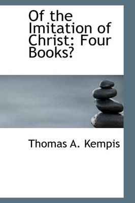 Of the Imitation of Christ Four Books by Thomas A Kempis