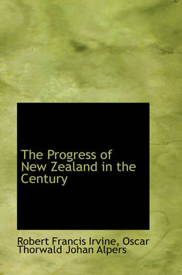 The Progress of New Zealand in the Century by Robert Francis Irvine