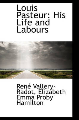 Louis Pasteur His Life and Labours by Rene Vallery-Radot