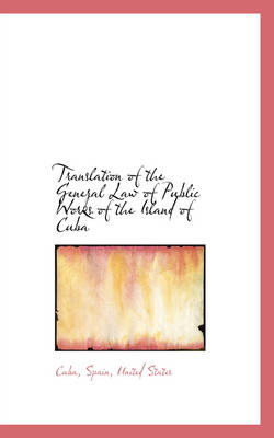 Translation of the General Law of Public Works of the Island of Cuba by Cuba