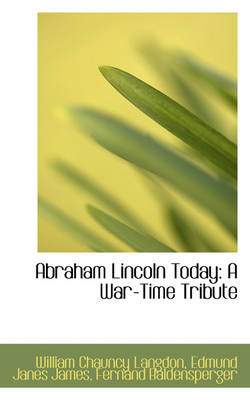 Abraham Lincoln Today A War-Time Tribute by William Chauncy Langdon