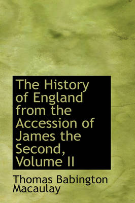 The History of England from the Accession of James the Second, Volume II by Thomas Babington Macaulay
