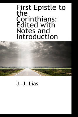 First Epistle to the Corinthians Edited with Notes and Introduction by J J Lias