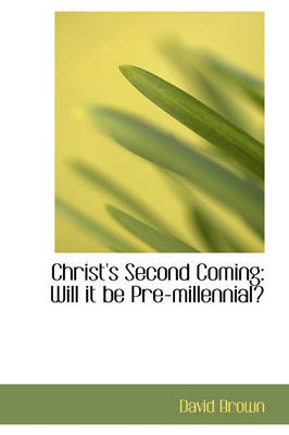 Christ's Second Coming Will It Be Pre-Millennial by Professor of Modern History David (University of Lancaster UK) Brown