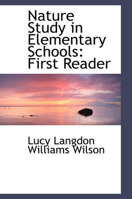 Nature Study in Elementary Schools First Reader by Lucy Langdon Williams Wilson