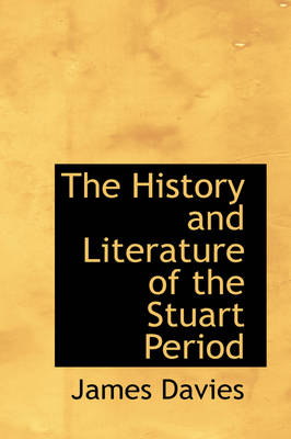 The History and Literature of the Stuart Period by Mr James (University of Roehampton, London, UK) Davies