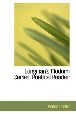 Longman's Modern Series Poetical Reader by Senior Lecturer of English James (University of Hull) Booth