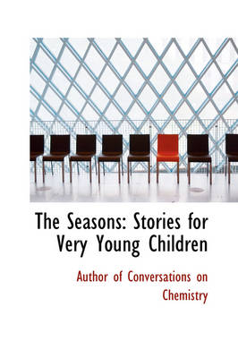 The Seasons Stories for Very Young Children by Author Of Conversations on Chemistry