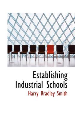 Establishing Industrial Schools by Harry Bradley Smith