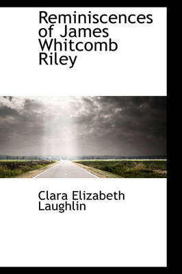 Reminiscences of James Whitcomb Riley by Clara Elizabeth Laughlin