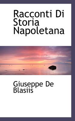 Racconti Di Storia Napoletana by Giuseppe De Blasiis