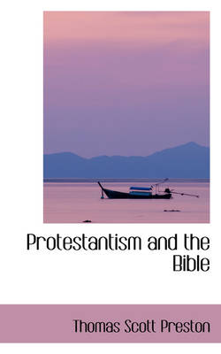 Protestantism and the Bible by Thomas Scott Preston