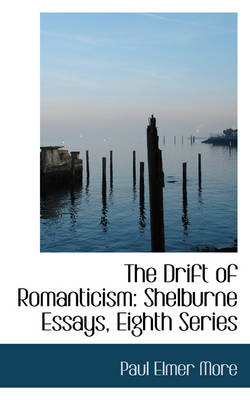 The Drift of Romanticism Shelburne Essays, Eighth Series by Paul Elmer More